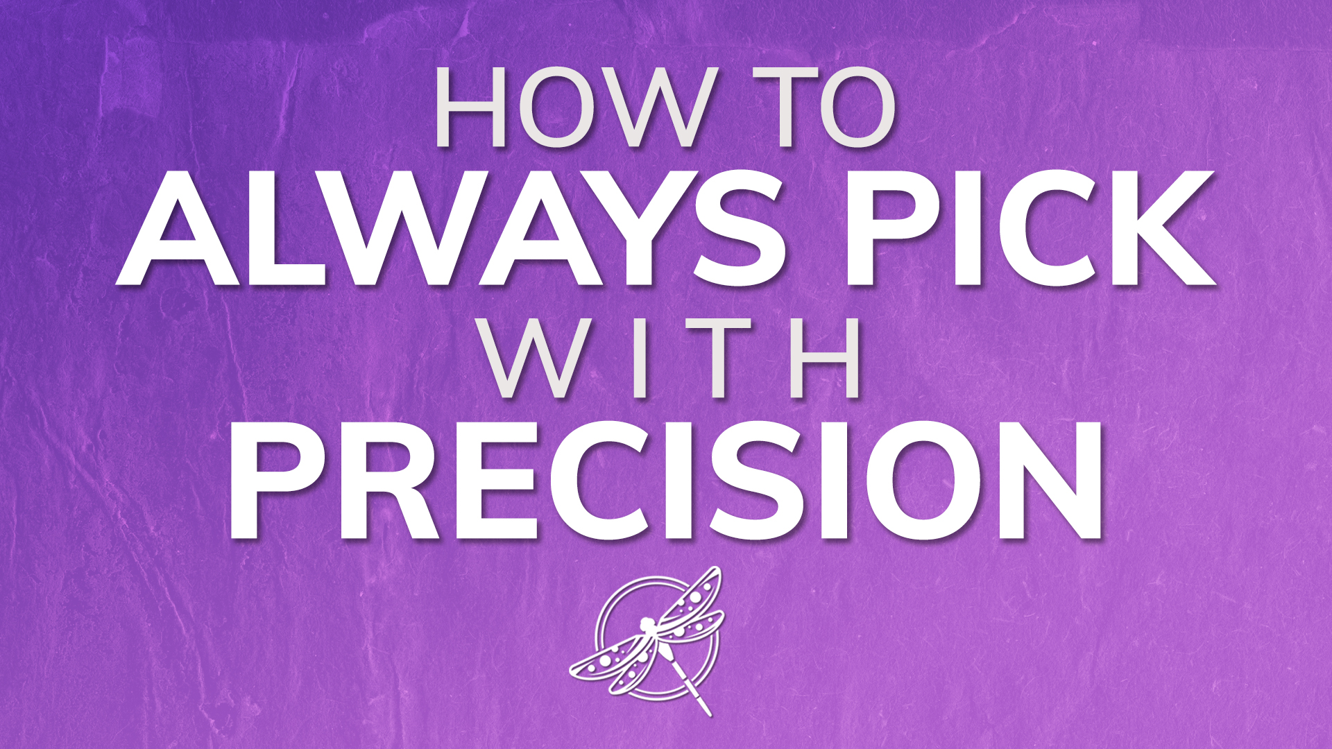 How to always pick with precision video